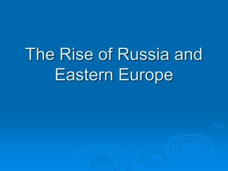 The Rise of Russia and Eastern Europe. The Geography of Russia  Lies on the Eurasian plain that reaches from Europe to the borders of China  Steppe.