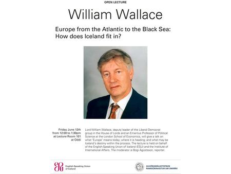 Europe from the Atlantic to the Black Sea: where and how does Iceland fit in? William Wallace Haskoli Islands 12 June 2009.