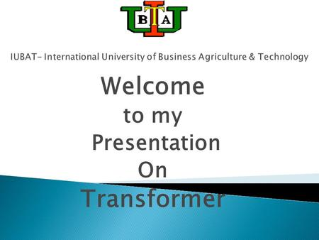 Welcome to my Presentation On Transformer. Presented By Emon Arifin Shakil ID#09305034.