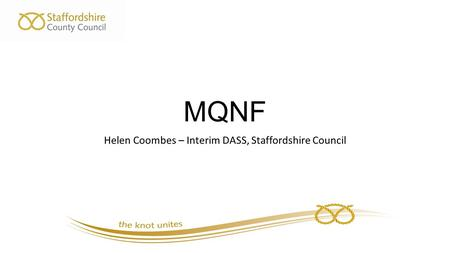 MQNF Helen Coombes – Interim DASS, Staffordshire Council.
