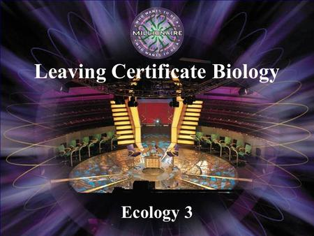 Ecology 3 Leaving Certificate Biology                € 100 € 200 € 300 € 500 € 2,000 € 1,000 € 4,000 € 8,000 € 16,000 € 32,000 € 64,000.