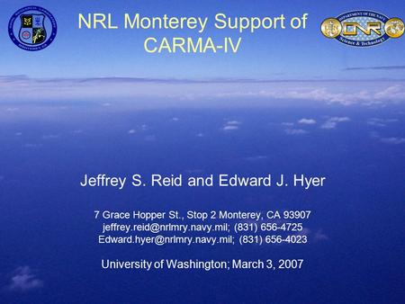 NRL Monterey Support of CARMA-IV Jeffrey S. Reid and Edward J. Hyer 7 Grace Hopper St., Stop 2 Monterey, CA 93907 (831) 656-4725.