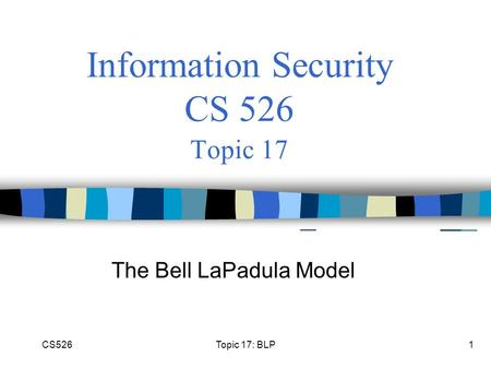 Information Security CS 526 Topic 17