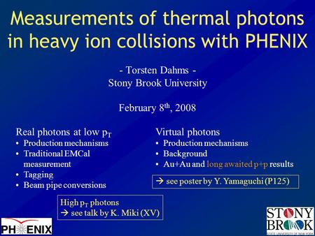 Measurements of thermal photons in heavy ion collisions with PHENIX - Torsten Dahms - Stony Brook University February 8 th, 2008 Real photons at low p.