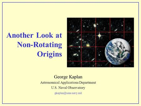 Another Look at Non-Rotating Origins George Kaplan Astronomical Applications Department U.S. Naval Observatory