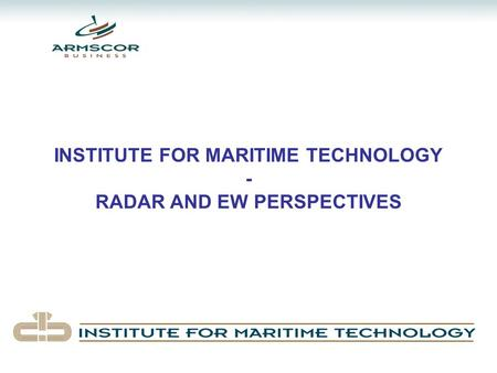 INSTITUTE FOR MARITIME TECHNOLOGY - RADAR AND EW PERSPECTIVES.