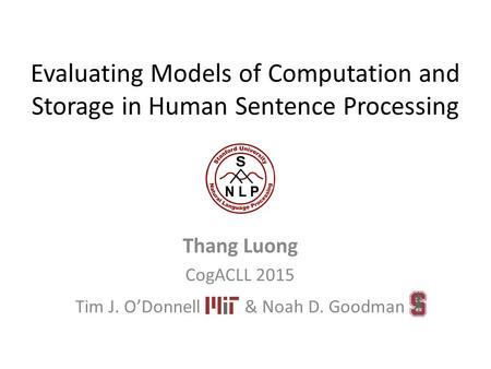 Evaluating Models of Computation and Storage in Human Sentence Processing Thang Luong CogACLL 2015 Tim J. O'Donnell & Noah D. Goodman.