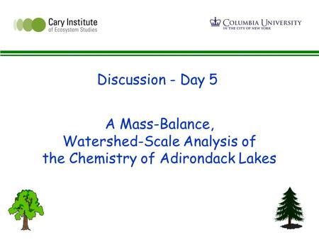 A Mass-Balance, Watershed-Scale Analysis of the Chemistry of Adirondack Lakes Discussion - Day 5.