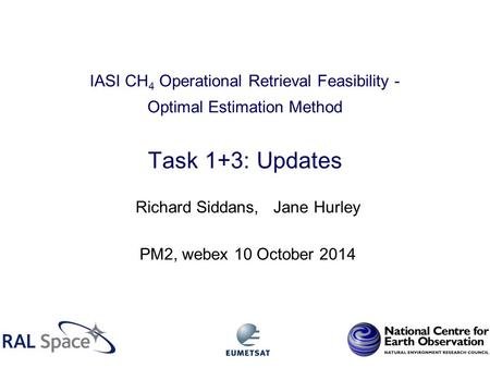 IASI CH 4 Operational Retrieval Feasibility - Optimal Estimation Method Task 1+3: Updates Richard Siddans, Jane Hurley PM2, webex 10 October 2014.