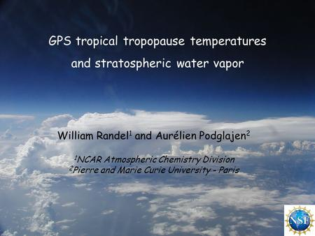 GPS tropical tropopause temperatures and stratospheric water vapor William Randel 1 and Aurélien Podglajen 2 1 NCAR Atmospheric Chemistry Division 2 Pierre.