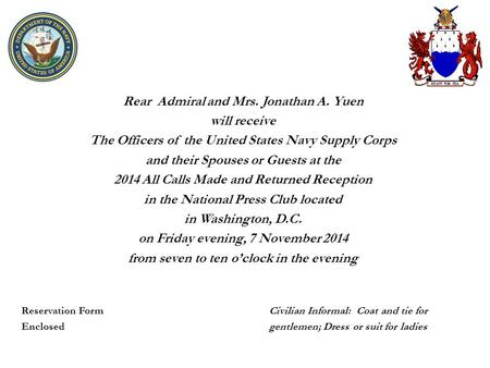 Rear Admiral and Mrs. Jonathan A. Yuen will receive The Officers of the United States Navy Supply Corps and their Spouses or Guests at the 2014 All Calls.
