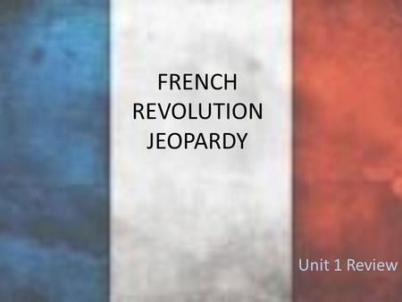 FRENCH REVOLUTION JEOPARDY Unit 1 Review. JEOPARDY The Road to Revolution The Revolution & Constitutional Monarchy The TerrorNapoleon's Empire Grab Bag!