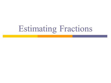 Estimating Fractions.
