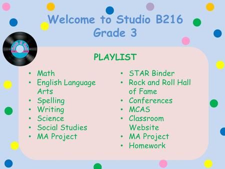 Welcome to Studio B216 Grade 3 PLAYLIST Math English Language Arts Spelling Writing Science Social Studies MA Project STAR Binder Rock and Roll Hall of.
