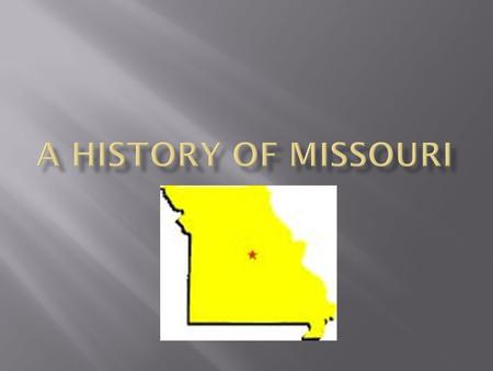  Originally occupied by mound builders. Tribes included Missouri, Osage, Fox  French first to explore area & claim for French government  Gave up territory.