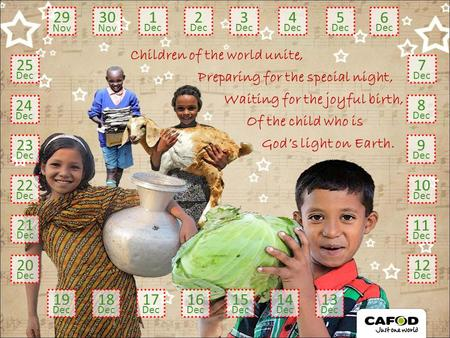 Children of the world unite, Preparing for the special night, Waiting for the joyful birth, God's light on Earth. Of the child who is 29 Nov 30 Nov 1 Dec.