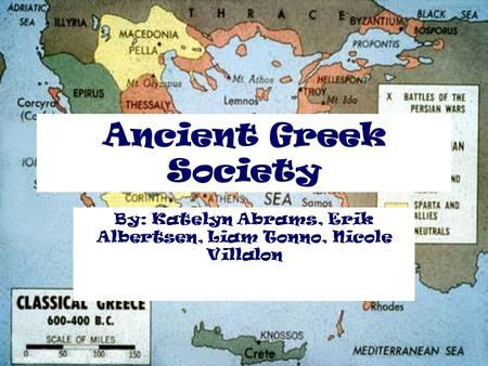 Ancient Greek Society By: Katelyn Abrams, Erik Albertsen, Liam Tonno, Nicole Villalon.