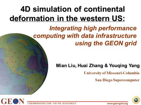 CYBERINFRASTRUCTURE FOR THE GEOSCIENCES www.geongrid.org Integrating high performance computing with data infrastructure using the GEON grid 4D simulation.