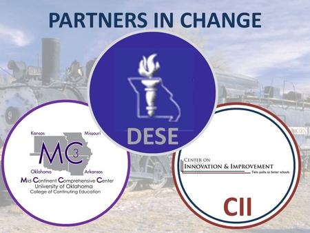 PARTNERS IN CHANGE CII DESE. Missouri's Little Engine That Could: A School Improvement Journey.