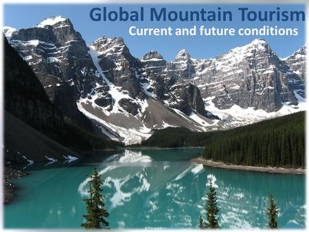 Global Mountain Tourism Current and future conditions.