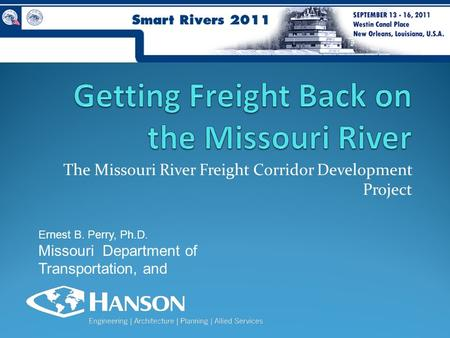 The Missouri River Freight Corridor Development Project Ernest B. Perry, Ph.D. Missouri Department of Transportation, and.