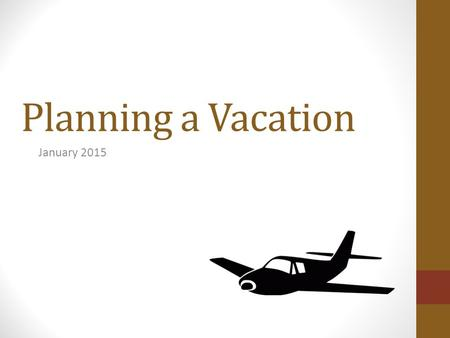 Planning a Vacation January 2015. Let's review the rules! 1. Be Prepared 2. Respect Everyone 3. No Electronics.