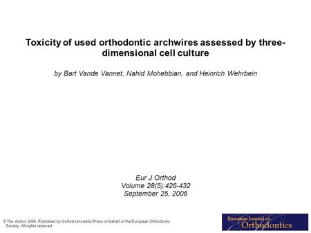 Toxicity of used orthodontic archwires assessed by three- dimensional cell culture by Bart Vande Vannet, Nahid Mohebbian, and Heinrich Wehrbein Eur J Orthod.