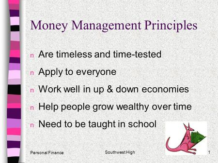 1 Money Management Principles n Are timeless and time-tested n Apply to everyone n Work well in up & down economies n Help people grow wealthy over time.