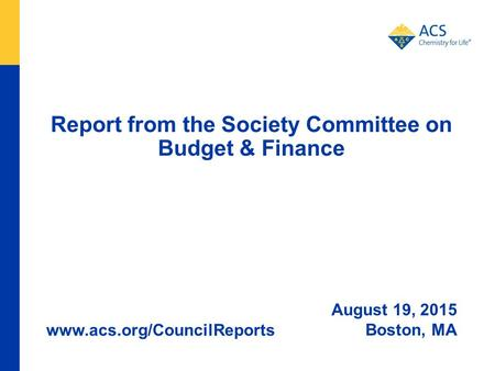 Report from the Society Committee on Budget & Finance August 19, 2015 Boston, MA www.acs.org/CouncilReports.