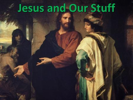 "Jesus and Our Stuff. Our Eternal Endowments Luke 16:1-7 (NET Bible) 1 Jesus also said to the disciples, ""There was a rich man who was informed of accusations."