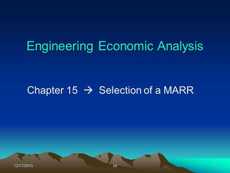 12/17/2015rd1 Engineering Economic Analysis Chapter 15  Selection of a MARR.