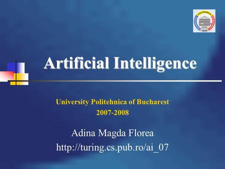 Artificial Intelligence University Politehnica of Bucharest 2007-2008 Adina Magda Florea