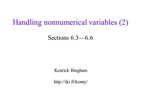 Handling nonnumerical variables (2) Sections 6.3—6.6 Kenrick Bingham