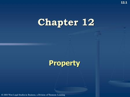 © 2004 West Legal Studies in Business, a Division of Thomson Learning 12.1 Chapter 12 Property.