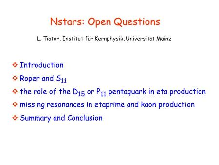 Nstars: Open Questions Nstars: Open Questions L. Tiator, Institut für Kernphysik, Universität Mainz  Introduction  Roper and S 11  the role of the D.