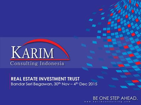 REAL ESTATE INVESTMENT TRUST Bandar Seri Begawan, 30 th Nov – 4 th Dec 2015.