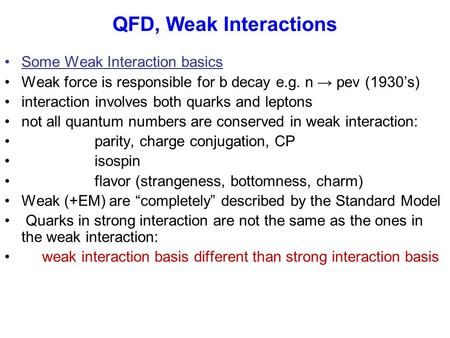 QFD, Weak Interactions Some Weak Interaction basics Weak force is responsible for b decay e.g. n → pev (1930's) interaction involves both quarks and leptons.