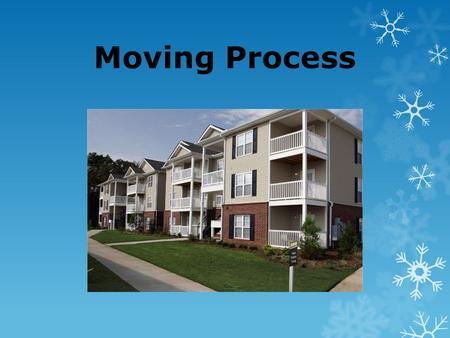 Moving Process. 2 There is nothing more important than a good, safe, secure home. Rosalynn Carter.