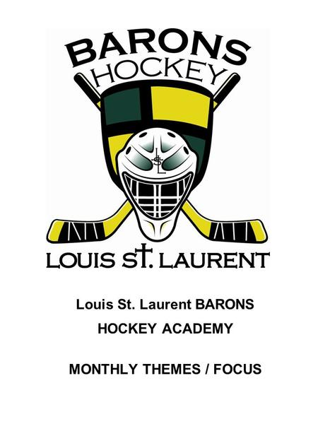 Louis St. Laurent BARONS HOCKEY ACADEMY MONTHLY THEMES / FOCUS.