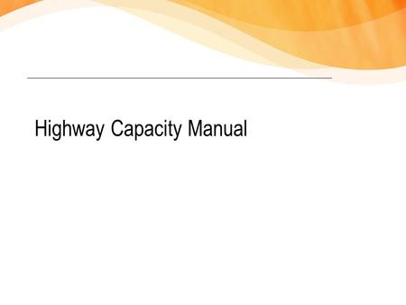 Highway Capacity Manual. Highway Capacity Manual (HCM) Most widely referenced and best selling document of the Transportation Research Board HCM 2000: