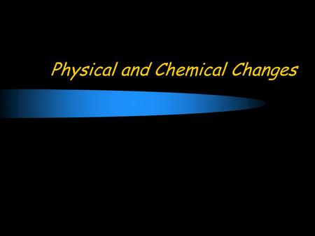 Physical and Chemical Changes. Concept of Change Change: the act of altering a substance.