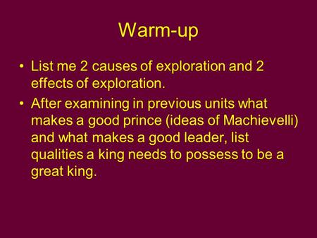 Warm-up List me 2 causes of exploration and 2 effects of exploration. After examining in previous units what makes a good prince (ideas of Machievelli)