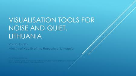 VISUALISATION TOOLS FOR NOISE AND QUIET. LITHUANIA Valdas Uscila Ministry of Health of the Republic of Lithuania Eionet Noise Workshop 22–23 October 2015,