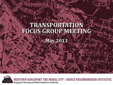 TRANSPORTATION FOCUS GROUP MEETING May 2013. Welcome and Introduction What is CNI? Overview of Midtown Neighborhood Planning Structure Transportation.