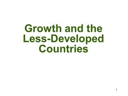 1 Growth and the Less-Developed Countries. 2 What is one way to compare the well-being of one country to another? GDP per capita.