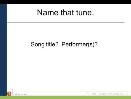 R.G. Bias | | Name that tune. Song title? Performer(s)? 1.