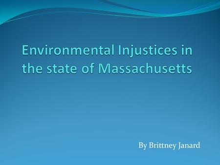 By Brittney Janard. Faber & Krieg. In Unequal Exposure to Ecological Hazards: Environmental Injustices in the Commonwealth of Massachusetts, Daniel.