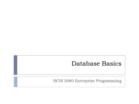 Database Basics BCIS 3680 Enterprise Programming.