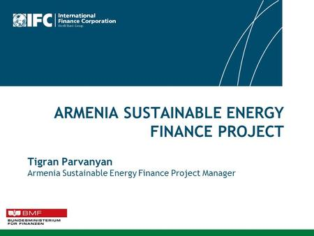 ARMENIA SUSTAINABLE ENERGY FINANCE PROJECT Tigran Parvanyan Armenia Sustainable Energy Finance Project Manager.
