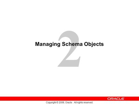2 Copyright © 2006, Oracle. All rights reserved. Managing Schema Objects.